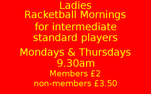 Ladies Racketball(squash57) mornings, Mondays & Thursdays, 9.30am